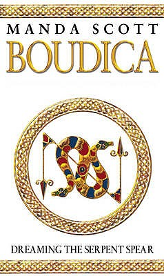 Boudica:Dreaming The Serpent Spear: A Novel of Roman Britain: Boudica 4 - Scott, Manda