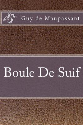 Boule de Suif - Maupassant, Guy De