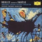Boulez Conducts Varèse: Amériques; Aracana; Déserts; Ionisation