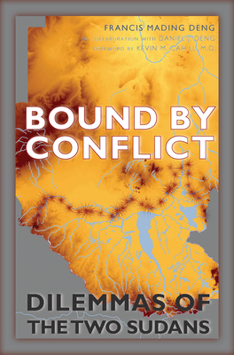 Bound by Conflict: Dilemmas of the Two Sudans - Deng, Francis Mading, and Deng, Daniel J, and Cahill, Kevin M (Foreword by)