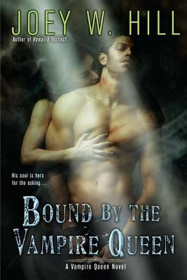 Bound by the Vampire Queen - Hill, Joey W