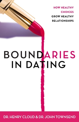 Boundaries in Dating: How Healthy Choices Grow Healthy Relationships - Cloud, Henry, Dr., and Townsend, John, Dr.