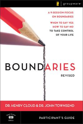 Boundaries Participant's Guide---Revised: When to Say Yes, How to Say No to Take Control of Your Life - Cloud, Henry, Dr., and Townsend, John, Dr.