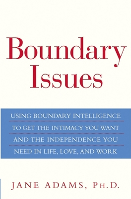 Boundary Issues: Using Boundary Intelligence to Get the Intimacy You Want and the Independence You Need in Life, Love, and Work - Adams, Jane