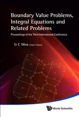 Boundary Value Problems, Integral Equations and Related Problems - Proceedings of the Third International Conference - Wen, Guo Chun (Editor)