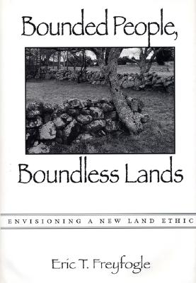Bounded People Boundless, C - Freyfogle, Eric T, Professor