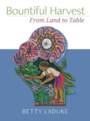 Bountiful Harvest: From Land to Table - Laduke, Betty