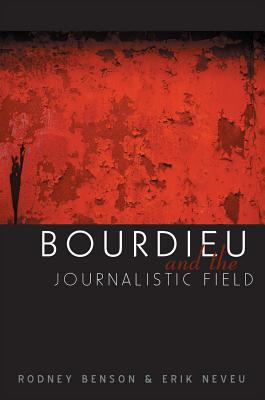 Bourdieu and the Journalistic Field - Benson, Rodney