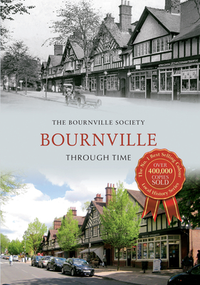 Bournville Through Time - The Bournville Society