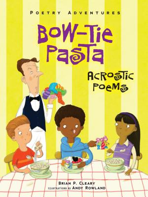 Bow-Tie Pasta: Acrostic Poems - Cleary, Brian P