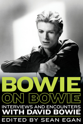 Bowie on Bowie: Interviews and Encounters with David Bowie - Egan, Sean (Editor)