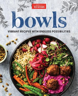 Bowls: Vibrant Recipes with Endless Possibilities - America's Test Kitchen (Editor)