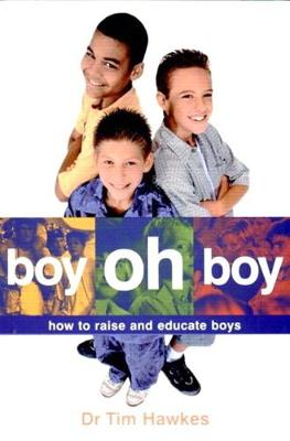 Boy Oh Boy: How to Raise and Educate Boys - Hawkes, Tim