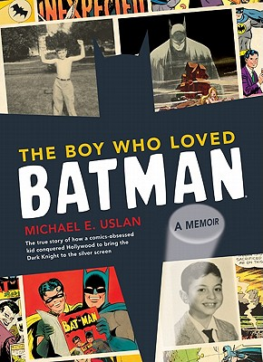 Boy Who Loved Batman - Uslan, Michael E.