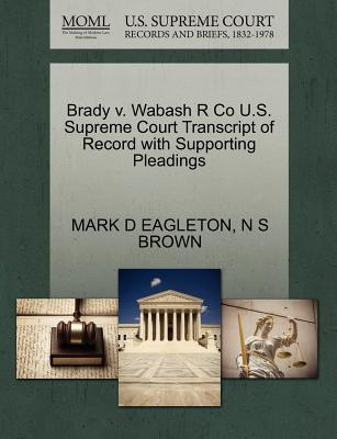 Brady V. Wabash R Co U.S. Supreme Court Transcript of Record with Supporting Pleadings - Eagleton, Mark D, and Brown, N S
