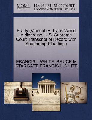 Brady (Vincent) V. Trans World Airlines Inc. U.S. Supreme Court Transcript of Record with Supporting Pleadings - White, Francis L, and Stargatt, Bruce M