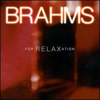 Brahms for Relaxation - Boston Symphony Chamber Players; Burton Fine (viola); Claude Frank (piano); Emanuel Ax (piano); Gerhard Oppitz (piano);...