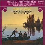Brahms: Horn Trio Op.40; Koechlin: Quatre Petites Pieces; Banks: Horntrio