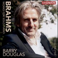 Brahms: Works for Solo Piano, Vol. 5 - Barry Douglas (piano)