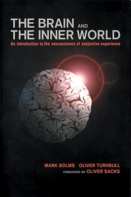 Brain and the Inner World: An Introduction to the Neuroscience of the Subjective Experience - Solms, Mark