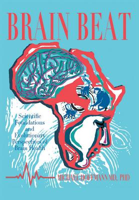 Brain Beat: Scientific Foundations and Evolutionary Perspectives of Brain Health - Hoffmann MD, Phd Michael