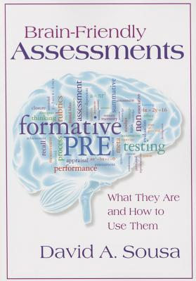 Brain-Friendly Assessments: What They Are and How to Use Them - Sousa, David