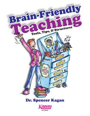 Brain-Friendly Teaching: Tools, Tips & Structures - Kagan, Spencer