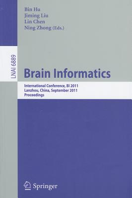 Brain Informatics: International Conference, BI 2011, Lanzhou, China, September 7-9, 2011, Proceedings - Hu, Bin (Editor)