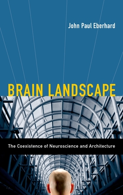Brain Landscape: The Coexistance of Neuroscience and Architecture - Eberhard, John P (Editor)