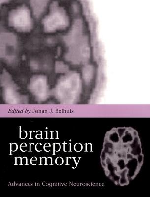 Brain, Perception, Memory: Advances in Cognitive Neuroscience - Bolhuis, Johan J (Editor)