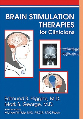 Brain Stimulation Therapies for Clinicians - Higgins, Edmund S, MD, and George, Mark S, Dr., M.D., and Trimble, Michael R, Professor, M.D. (Foreword by)