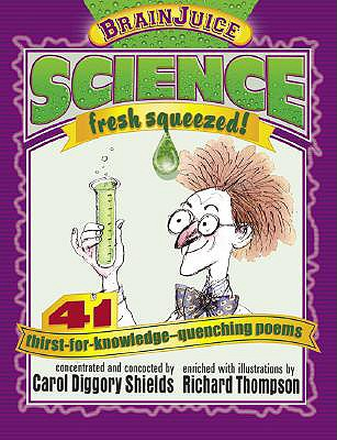 Brainjuice: Science, Fresh Squeezed! - Shields, Carol Diggory, and Thompson, Richard (Illustrator)