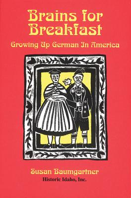 Brains for Breakfast: Growing Up German in America - Baumgartner, Susan