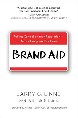Brand Aid: Taking Control of Your Reputation--Before Everyone Else Does - Linne, Larry G