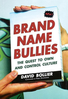 Brand Name Bullies: The Quest to Own and Control Culture - Bollier, David, Mr.