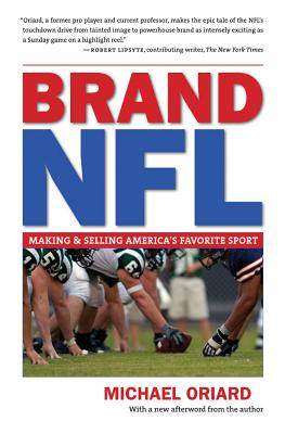Brand NFL: Making and Selling America's Favorite Sport - Oriard, Michael
