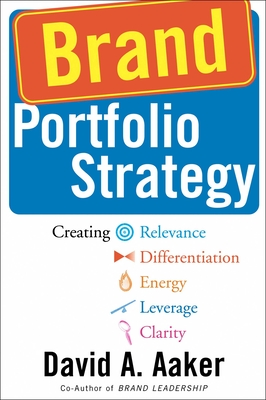 Brand Portfolio Strategy: Creating Relevance, Differentiation, Energy, Leverage, and Clarity - Aaker, David A