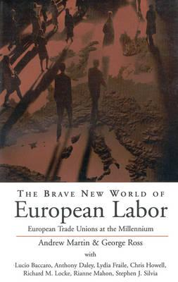 Brave New World of European Labor - Martin, Andrew (Editor), and Ross, George, MD (Editor)