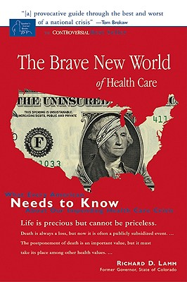 Brave New World of Health Care: What Every American Needs to Know about Our Impending Health Care Crisis - Lamm, Richard D, Honorable