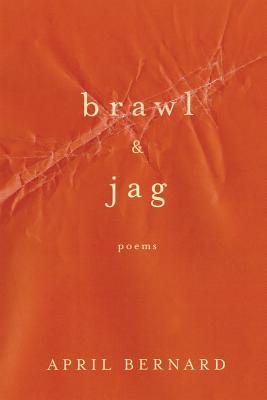 Brawl & Jag: Poems - Bernard, April