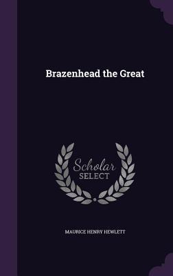 Brazenhead the Great - Hewlett, Maurice Henry
