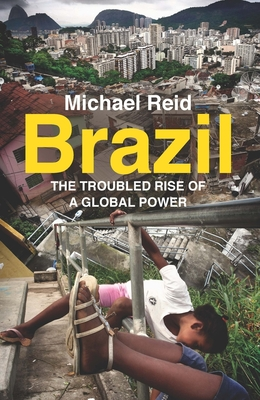 Brazil: The Troubled Rise of a Global Power - Reid, Michael