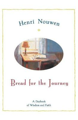 Bread for the Journey: A Daybook of Wisdom and Faith - Nouwen, Henri J