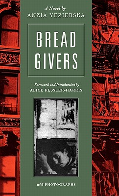 Bread Givers - Yezierska, Anzia, and Kessler-Harris, Alice (Foreword by)