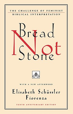 Bread Not Stone: The Challenge of Feminist Biblical Interpretation - Fiorenza, Elisabeth Schussler