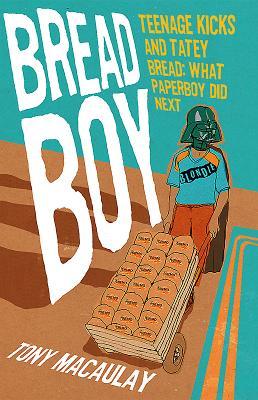Breadboy: Teenage Kicks and Tatey Bread - What Paperboy Did Next - Macaulay, Tony