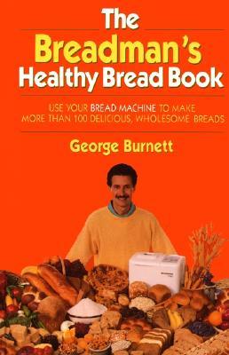 Breadman's Healthy Bread - Burnett, George