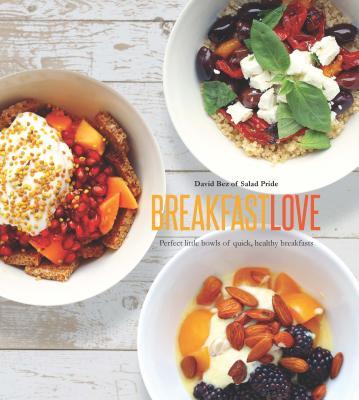 Breakfast Love: Perfect little bowls for quick, healthy breakfasts - Bez, David