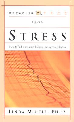 Breaking Free from Stress: How to Find Peace When Life's Pressures Overwhelm You - Mintle, Linda, Dr.