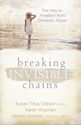 Breaking Invisible Chains: The Way to Freedom from Domestic Abuse - Osborn, Susan Titus, and Gordon, Jeenie, and Kosman, Karen